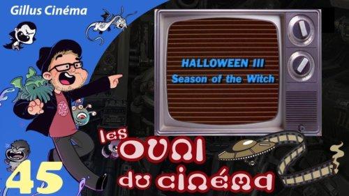 HALLOWEEN III – les OVNI du cinéma 45 (spécial Halloween)