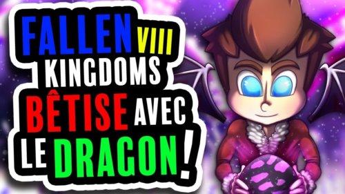 Fallen Kingdoms Viii : La BÊtise Du Dragon … ! #13